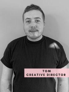Tom – Creative Director