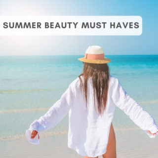 Must Have Summer Beauty Treatments 2021